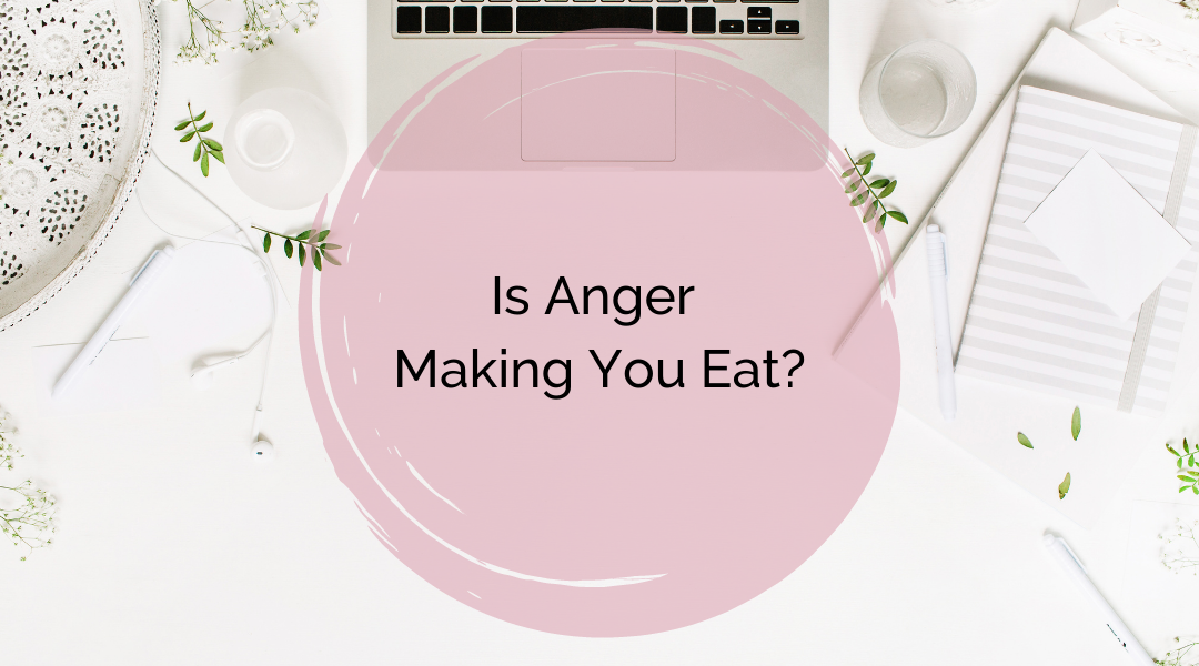 Is anger causing your emotional eating